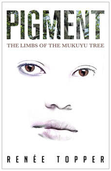 PIGMENT: The Limbs of the Mukuyu Tree - Book 1, Renee Topper