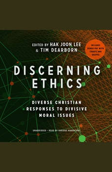 Discerning Ethics: Diverse Christian Responses to Divisive Moral Issues, Hak Joon Lee