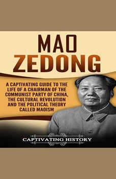 Mao Zedong: A Captivating Guide to the Life of a Chairman of the Communist Party of China, the Cultural Revolution and the Political Theory of Maoism, Captivating History