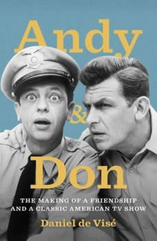 Andy and Don: The Making of a Friendship and a Classic American TV Show The Making of a Friendship and a Classic American TV Show, Daniel de Vise