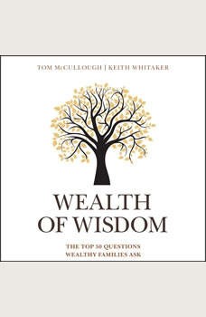 Wealth of Wisdom: The Top 50 Questions Wealthy Families Ask, Tom McCullough