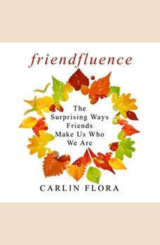 Friendfluence: The Surprising Ways Friends Make Us Who We Are, Carlin Flora