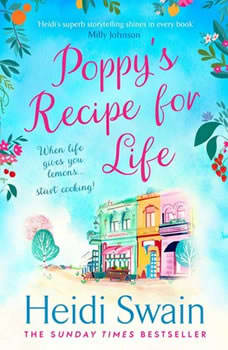 Poppy's Recipe for Life: Treat yourself to the gloriously uplifting new book from the Sunday Times bestselling author! Treat yourself to the gloriously uplifting new book from the Sunday Times bestselling author!, Heidi Swain