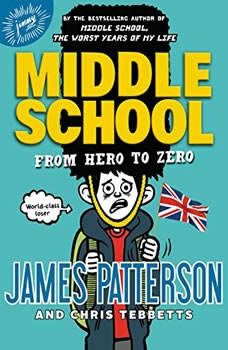 Middle School: From Hero to Zero, James Patterson