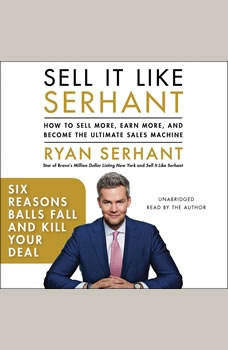 Six Reasons Balls Fall and Kill Your Deal: Sales Hooks from Sell It Like Serhant with Exclusive Audio Content, Ryan Serhant