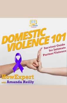 Domestic Violence 101: Survival Guide for Intimate Partner Violence, HowExpert