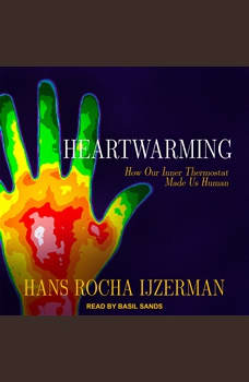 Heartwarming: How Our Inner Thermostat Made Us Human, Hans Rocha Ijzerman