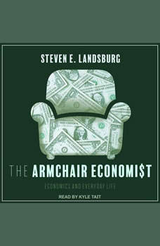 The Armchair Economist: Economics and Everyday Life, Steven E. Landsburg
