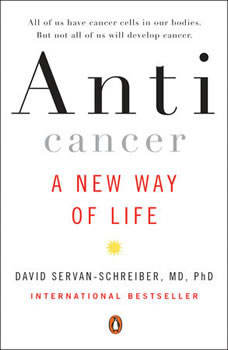 Anticancer: A New Way of Life A New Way of Life, David Servan-Schreiber, MD, PhD