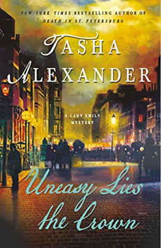 Uneasy Lies the Crown: A Lady Emily Mystery, Tasha Alexander