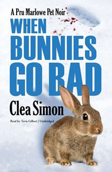 When Bunnies Go Bad: A Pru Marlowe Pet Noir A Pru Marlowe Pet Noir, Clea Simon