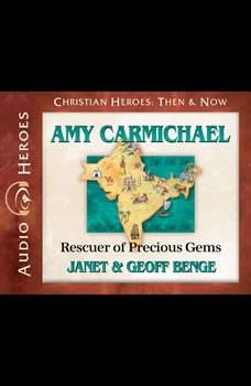 Amy Carmichael: Rescuer of Precious Gems, Janet Benge