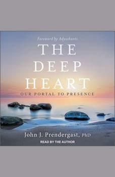 The Deep Heart: Our Portal to Presence, PhD Prendergast