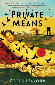 Private Means: A Novel, Cree Lefavour