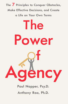 The Power of Agency: How to Gain Confidence, Make Effective Decisions, and Create a Life on Your Own Terms, Anthony Rao