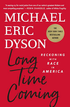 Long Time Coming: Reckoning with Race in America, Michael Eric Dyson