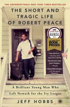 The Short and Tragic Life of Robert Peace: A Brilliant Young Man Who Left Newark for the Ivy League, Jeff Hobbs