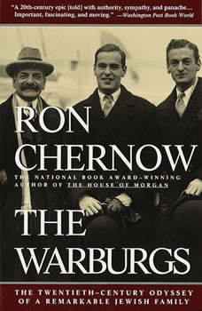 The Warburgs: The Twentieth-Century Odyssey of a Remarkable Jewish Family The Twentieth-Century Odyssey of a Remarkable Jewish Family, Ron Chernow
