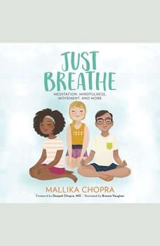 Just Breathe: Meditation, Mindfulness, Movement, and More, Mallika Chopra