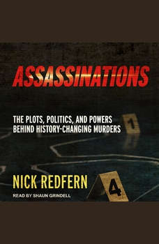 Assassinations: The Plots, Politics, and Powers Behind History-Changing Murders, Nick Redfern