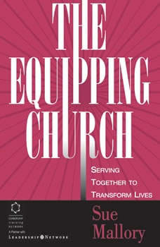 The Equipping Church: Serving Together to Transform Lives, Sue Mallory
