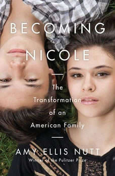 Becoming Nicole: The Transformation of an American Family, Amy Ellis Nutt