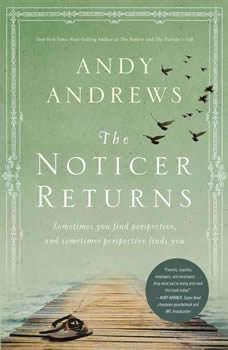 The Noticer Returns: Sometimes You Find Perspective, and Sometimes Perspective Finds You, Andy Andrews