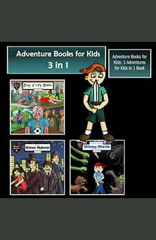 Adventure Books for Kids: 3 Adventures for Kids in 1 Book (Children�s Adventure Stories), Jeff Child