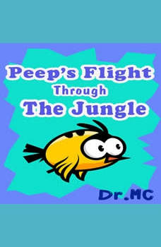 Peep's Flight Through the Jungle: Children Books Series, Dr. MC