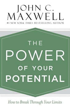 The Power of Your Potential: How to Break Through Your Limits, John C. Maxwell