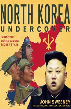North Korea Undercover: Inside the Worlds Most Secret State Inside the Worlds Most Secret State, John Sweeney