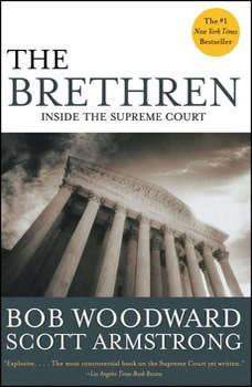 The Brethren: Inside the Supreme Court Inside the Supreme Court, Bob Woodward