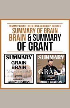 Summary Bundle: Nutrition & Biography: Includes Summary of Grain Brain & Summary of Grant, Abbey Beathan