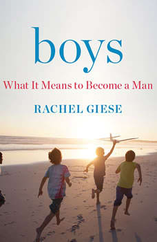 Boys: What It Means to Become a Man, Rachel Giese