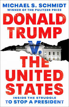 Donald Trump v. The United States: Inside the Struggle to Stop a President, Michael S. Schmidt