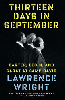 Thirteen Days in September: Carter, Begin, and Sadat at Camp David Carter, Begin, and Sadat at Camp David, Lawrence Wright