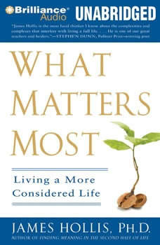 What Matters Most: Living a More Considered Life, James Hollis, Ph.D.
