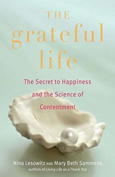 The Grateful Life: The Secret to Happiness and the Science of Contentment, Nina Lesowitz; Mary Beth Sammons