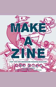 Make a Zine!, 20th Anniversary Edition: Start Your Own Underground Publishing Revolution, Joe Biel