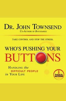 Who's Pushing Your Buttons?: Handling the Difficult People in Your Life Handling the Difficult People in Your Life, John Townsend