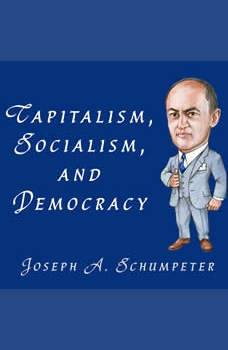 Capitalism, Socialism, and Democracy, Joseph A. Schumpeter