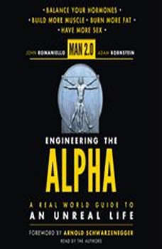 Man 2.0 Engineering the Alpha: A Real World Guide to an Unreal Life: Build More Muscle. Burn More Fat. Have More Sex, John Romaniello