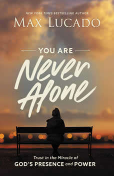 You Are Never Alone: Audio Bible Studies: Trust in the Miracle of God's Presence and Power, Max Lucado