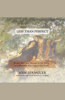 Less Than Perfect: Broken Men and Women of the Bible and What We Can Learn from Them, Ann Spangler