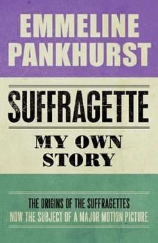 Suffragette: My Own Story, Emmeline Pankhurst