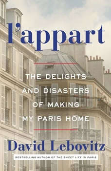 L'Appart: The Delights and Disasters of Making My Paris Home, David Lebovitz