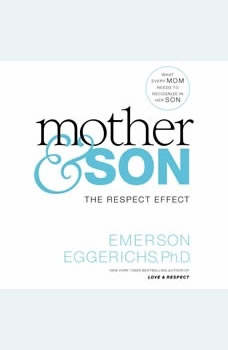 Mother and   Son: The Respect Effect, Dr. Emerson Eggerichs