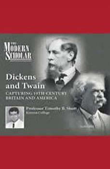 Dickens and Twain: Capturing 19th Century Britain and America Capturing 19th Century Britain and America, Timothy B. Shutt