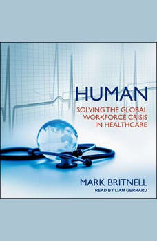 Human: Solving the Global Workforce Crisis in Healthcare, Mark Britnell