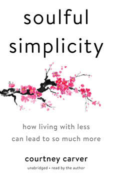 Soulful Simplicity: How Living with Less Can Lead to So Much More, Courtney Carver